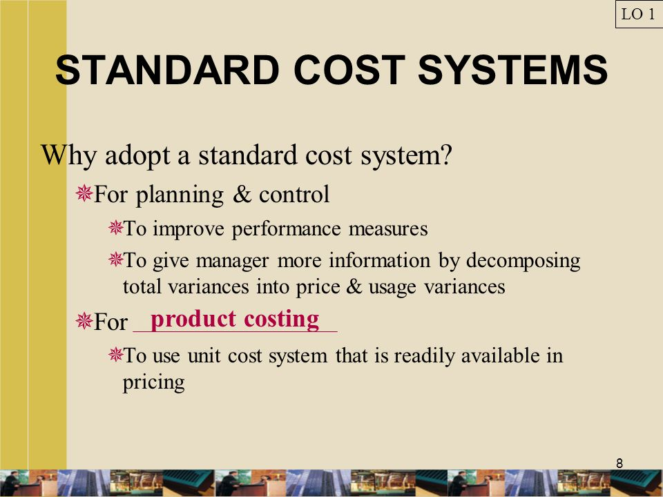 STANDARD COST SYSTEMS Why adopt a standard cost system