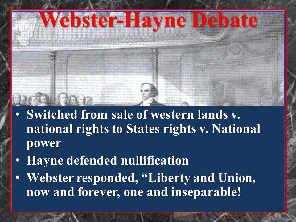 Webster-Hayne Debate Switched from sale of western lands v. national rights to States rights v. National power.