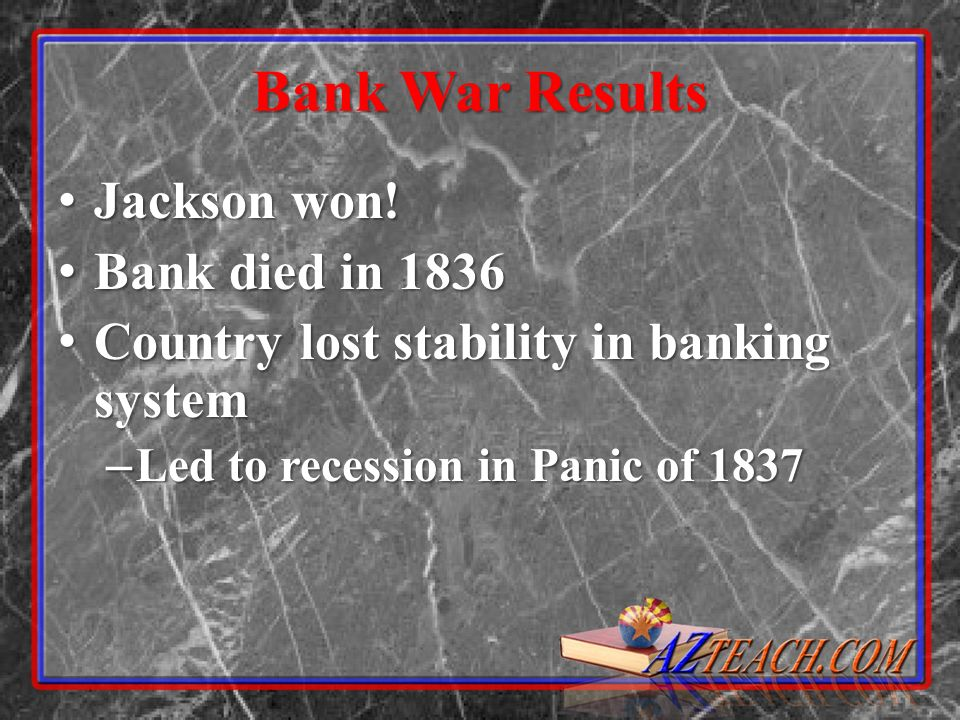 Bank War Results Jackson won! Bank died in 1836