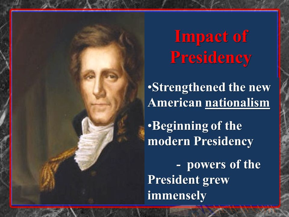 Impact of Presidency Strengthened the new American nationalism