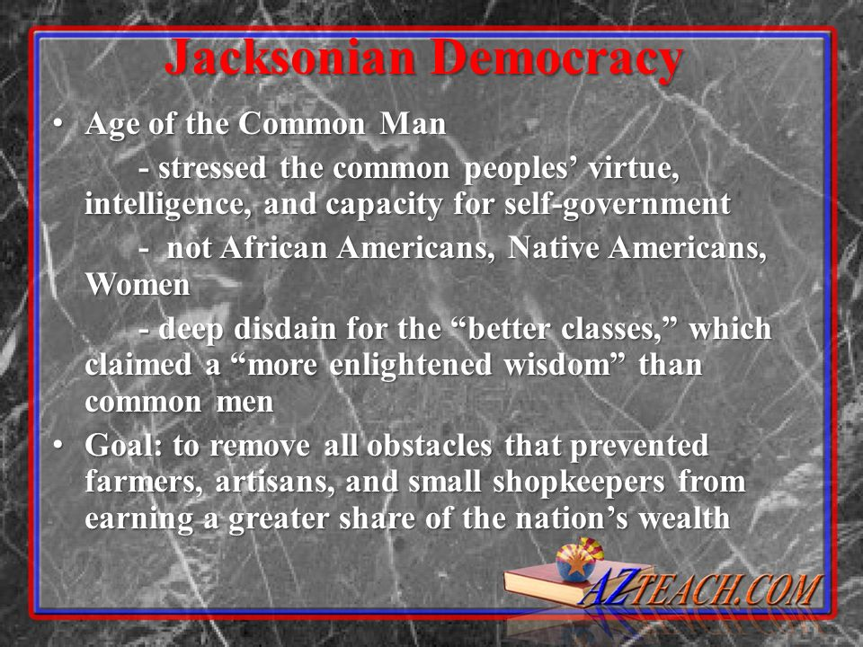 Jacksonian Democracy Age of the Common Man