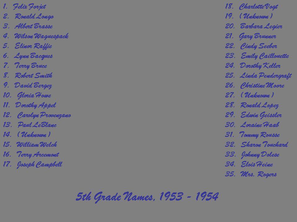 5th Grade Names, 1953 - 1954 1. Felix Forjet 18. Charlotte Vogt