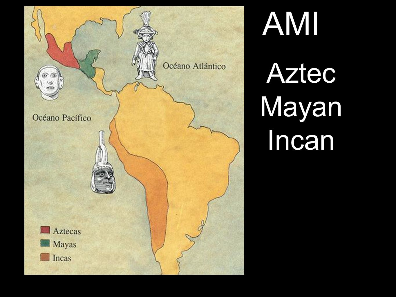 Aztec Mayan Incan The World In Ppt Download