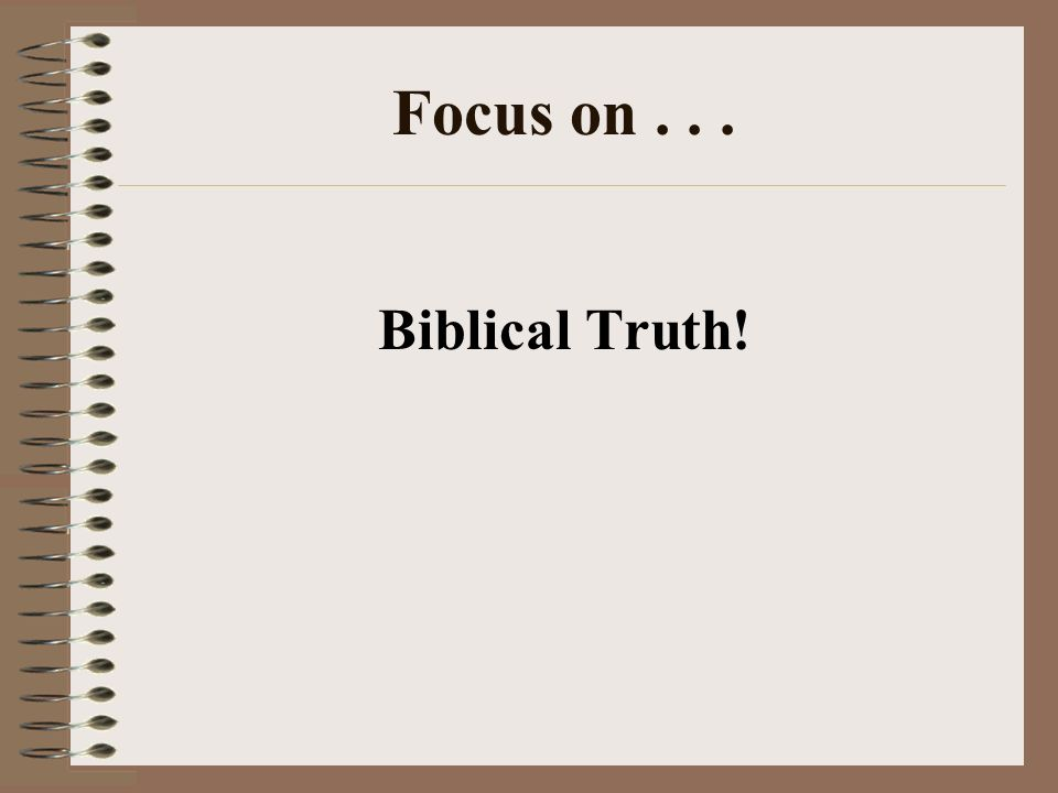 Focus on . . . Biblical Truth!