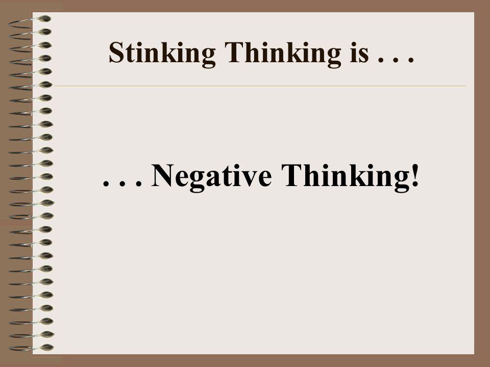 . . . Negative Thinking! Stinking Thinking is . . .
