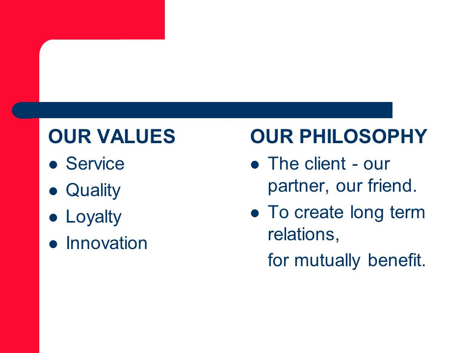 OUR VALUES OUR PHILOSOPHY Service Quality Loyalty Innovation