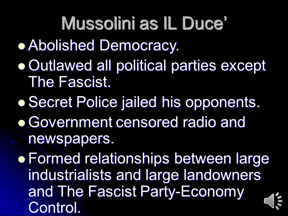 Mussolini as IL Duce' Abolished Democracy.