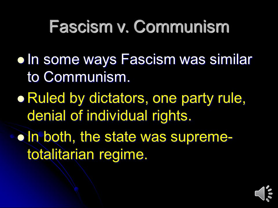 Fascism v. Communism In some ways Fascism was similar to Communism.
