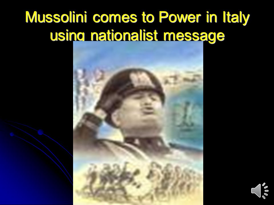 Mussolini comes to Power in Italy using nationalist message
