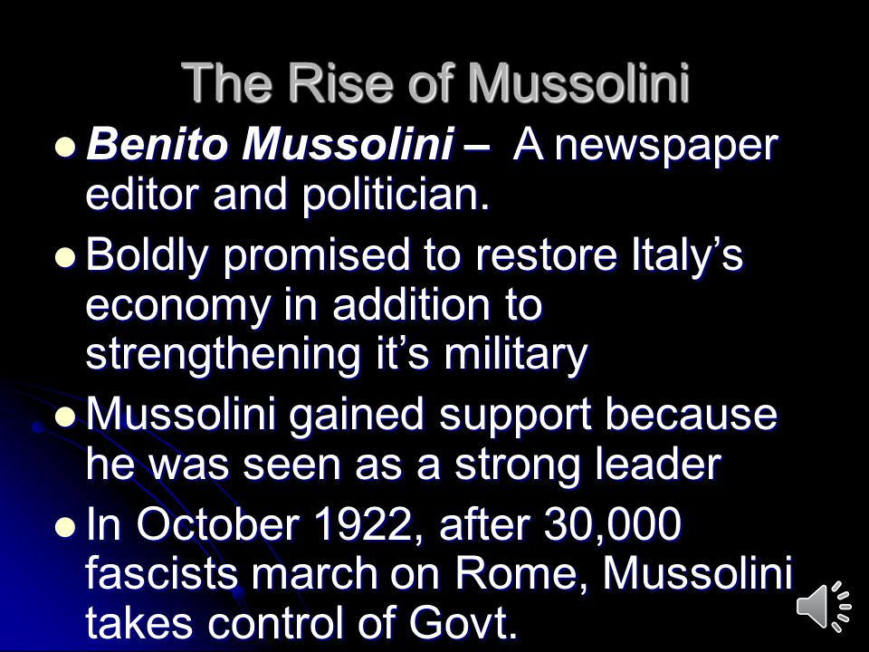 The Rise of Mussolini Benito Mussolini – A newspaper editor and politician.