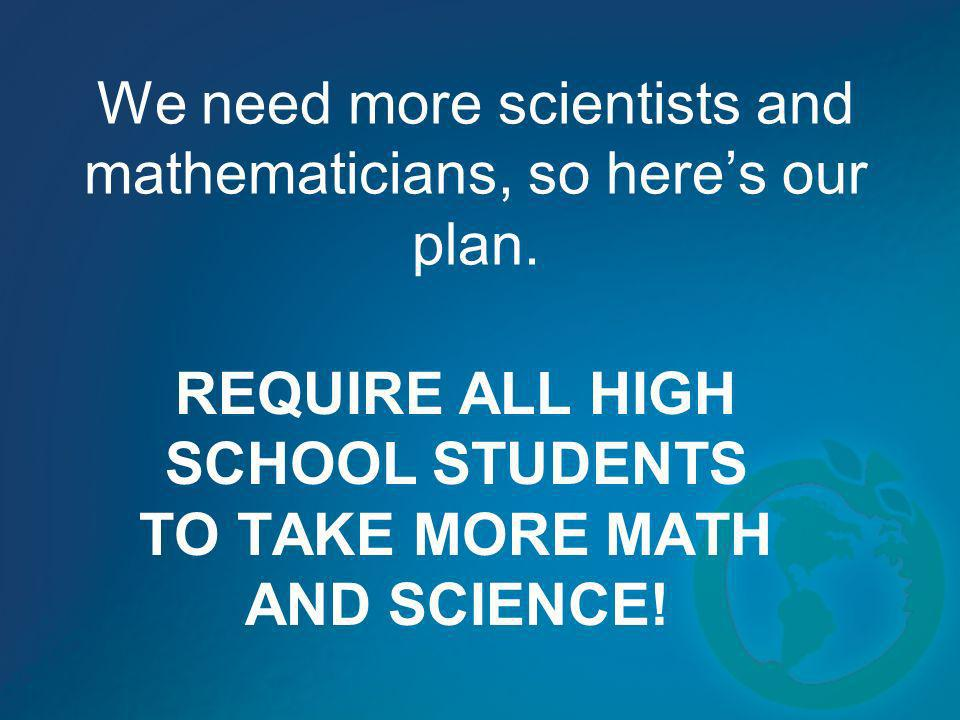 We need more scientists and mathematicians, so here's our plan.