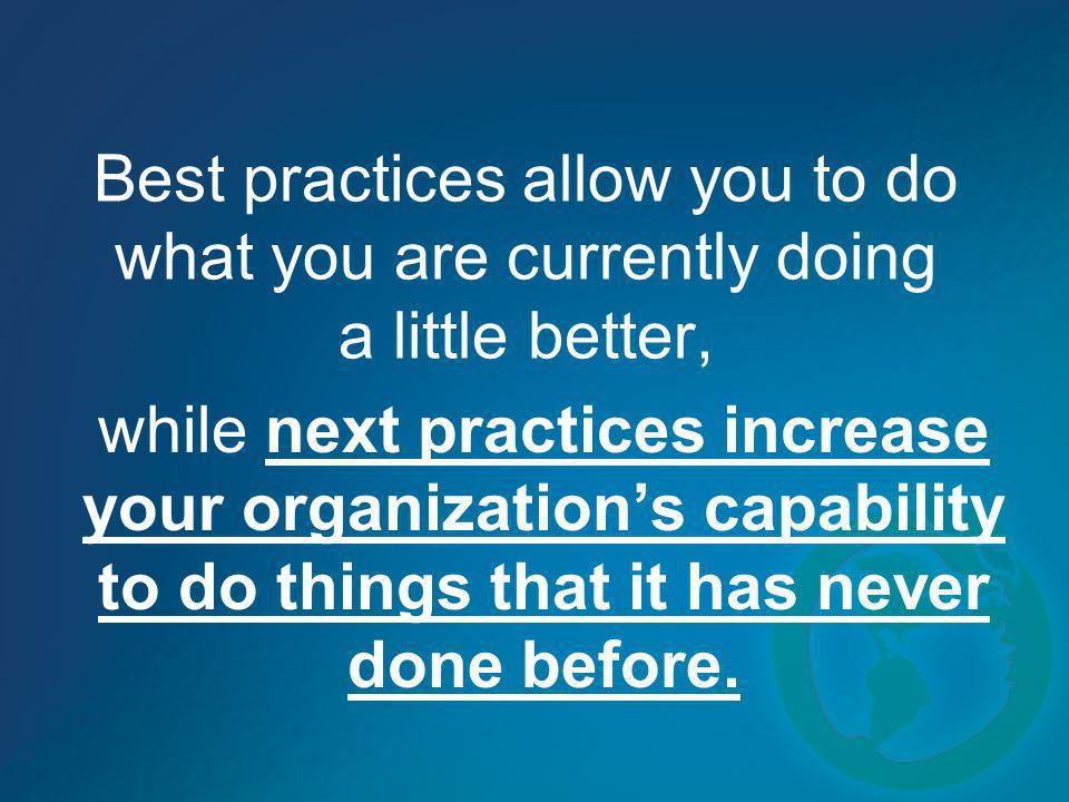 Best practices allow you to do what you are currently doing a little better,