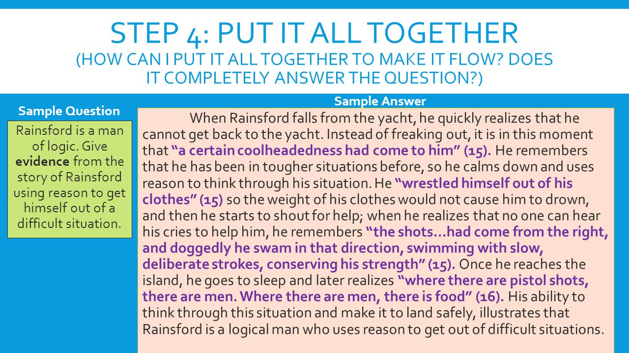 Step 4: put it all together (How can I put it all together to make it flow Does it completely answer the question )