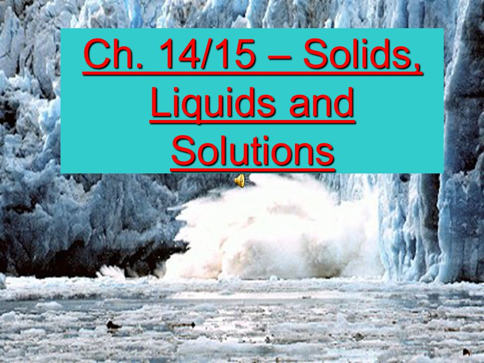 Ch. 14/15 – Solids, Liquids and Solutions