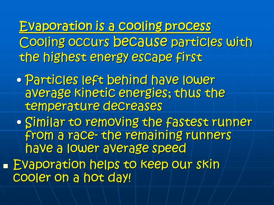 Evaporation is a cooling process Cooling occurs because particles with the highest energy escape first