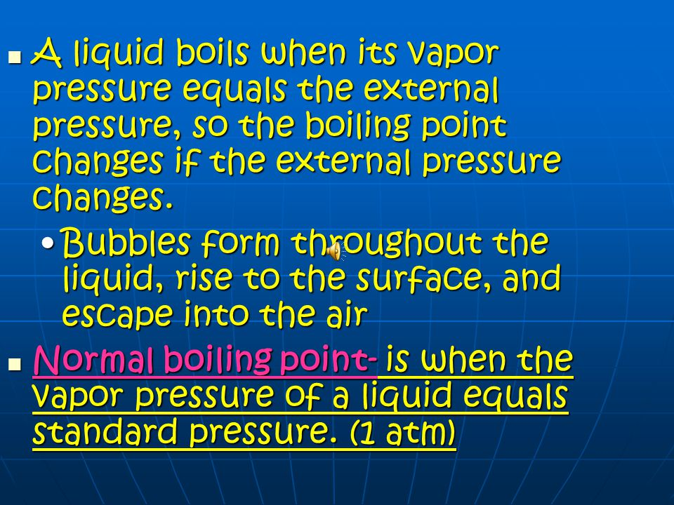 A liquid boils when its vapor pressure equals the external pressure, so the boiling point changes if the external pressure changes.