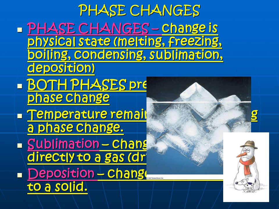 PHASE CHANGES PHASE CHANGES – change is physical state (melting, freezing, boiling, condensing, sublimation, deposition)