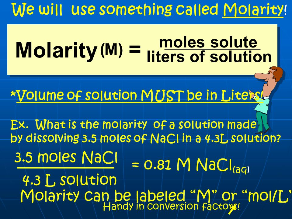 Molarity = ( M ) moles solute liters of solution