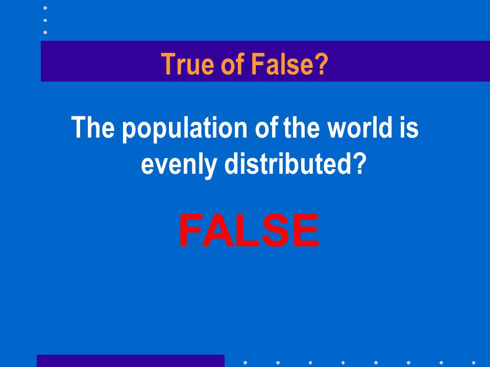 The population of the world is evenly distributed