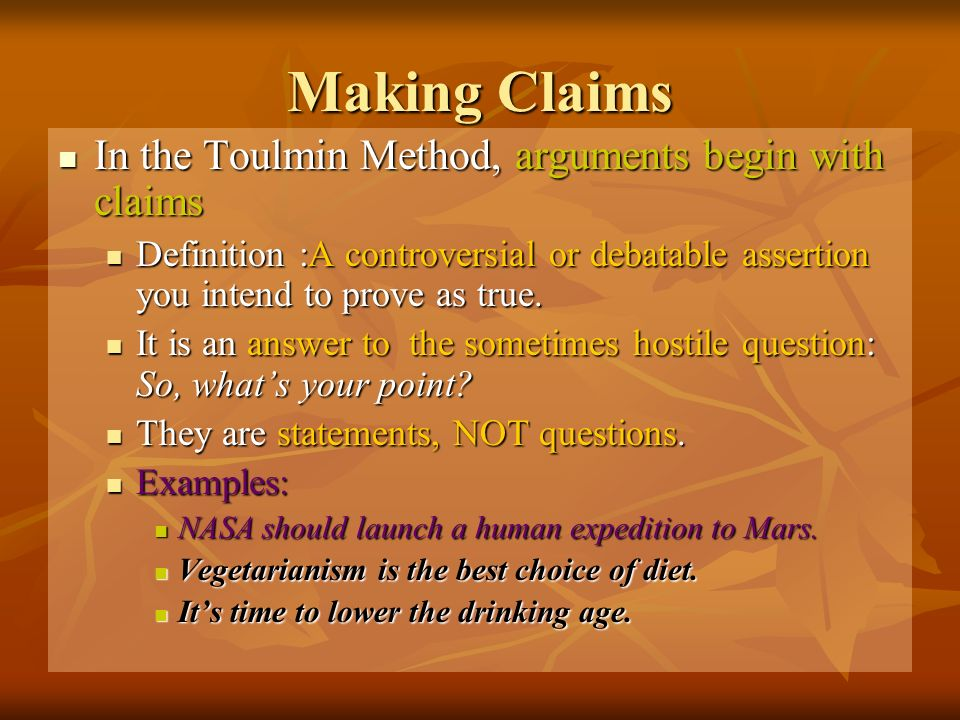 Making Claims In the Toulmin Method, arguments begin with claims