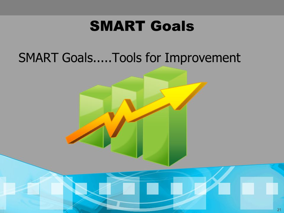 SMART Goals SMART Goals.....Tools for Improvement