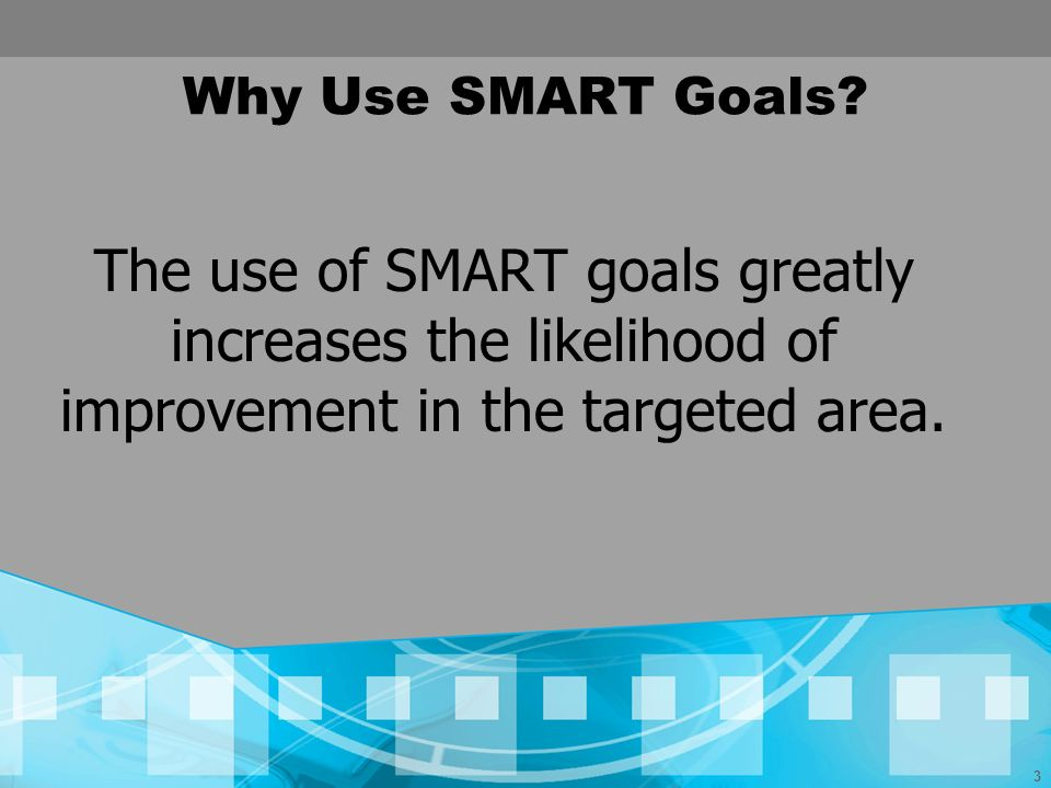 Why Use SMART Goals.
