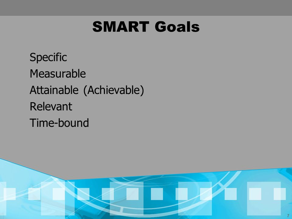 SMART Goals Specific Measurable Attainable (Achievable) Relevant