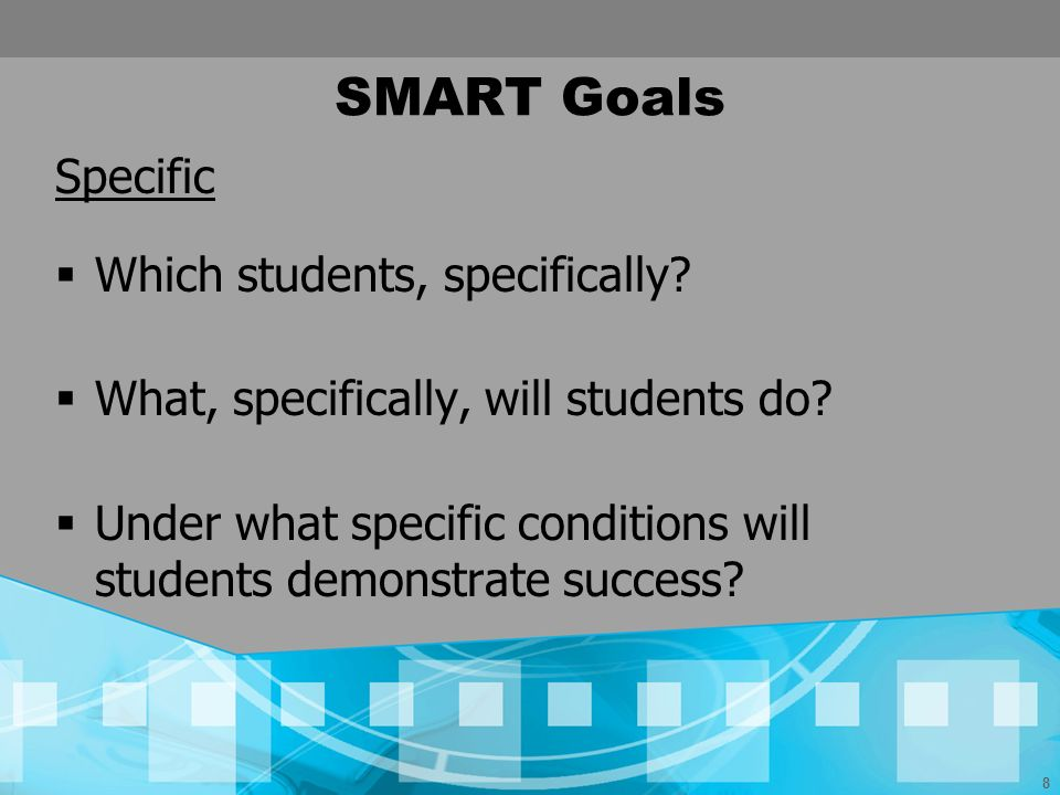 SMART Goals Specific Which students, specifically