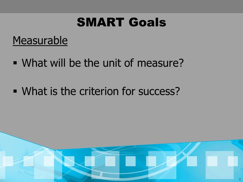 SMART Goals Measurable What will be the unit of measure