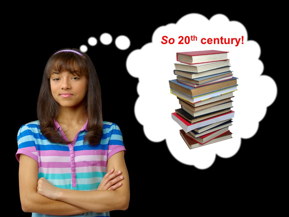 So 20th century! [click to build thought bubble]