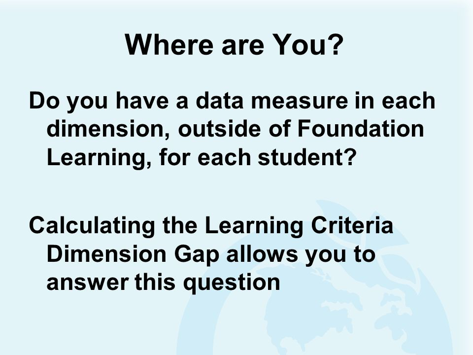 Where are You Do you have a data measure in each dimension, outside of Foundation Learning, for each student