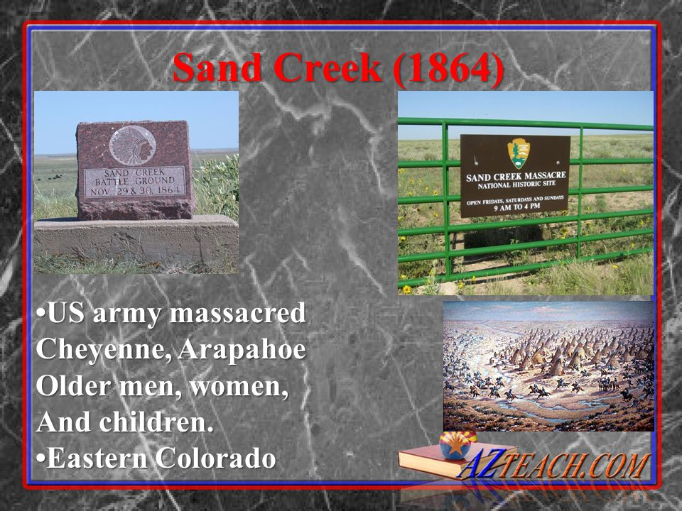 Sand Creek (1864) •US army massacred Cheyenne, Arapahoe