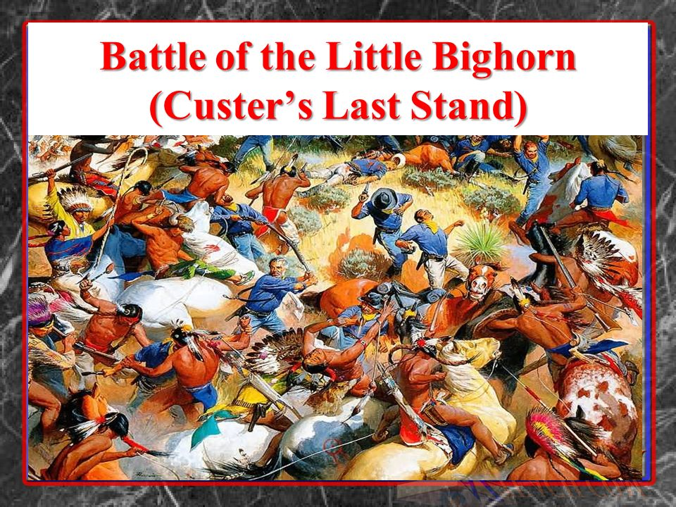 Battle of the Little Bighorn (Custer's Last Stand)