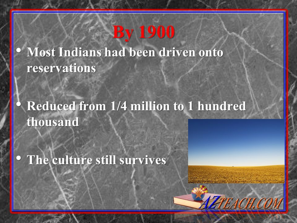 By 1900 Most Indians had been driven onto reservations