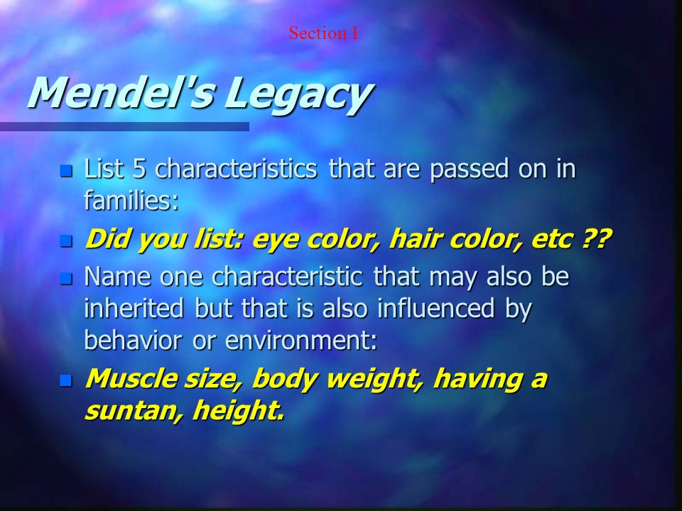 Mendel s Legacy List 5 characteristics that are passed on in families: