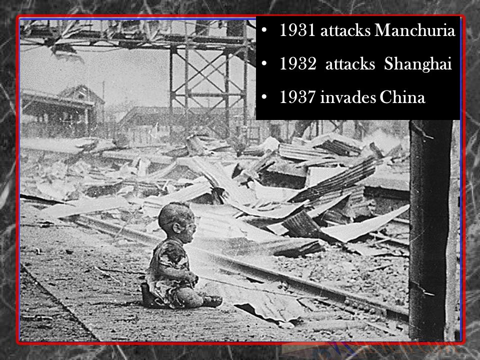 1931 attacks Manchuria 1932 attacks Shanghai 1937 invades China