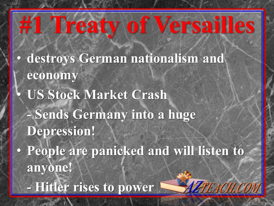 #1 Treaty of Versailles destroys German nationalism and economy