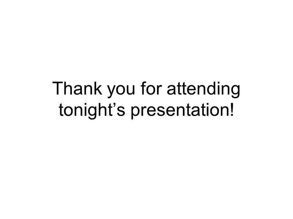 Thank you for attending tonight's presentation!