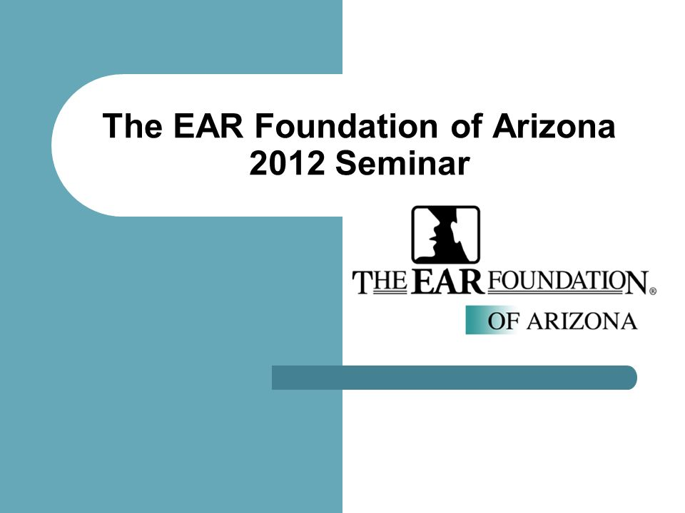 The EAR Foundation of Arizona 2012 Seminar