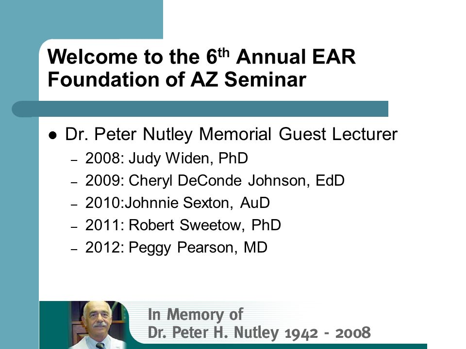 Welcome to the 6th Annual EAR Foundation of AZ Seminar