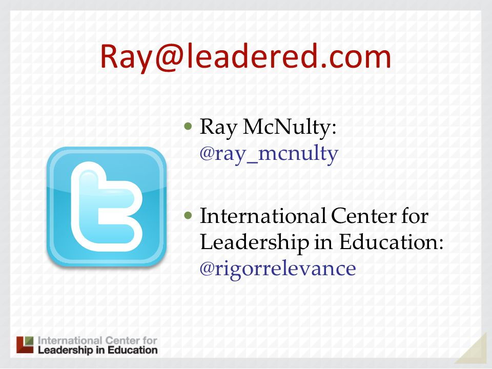 Ray@leadered.com Ray McNulty: @ray_mcnulty