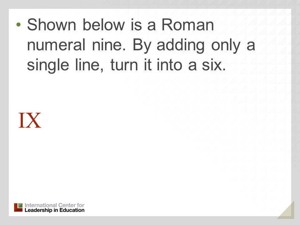 Shown below is a Roman numeral nine