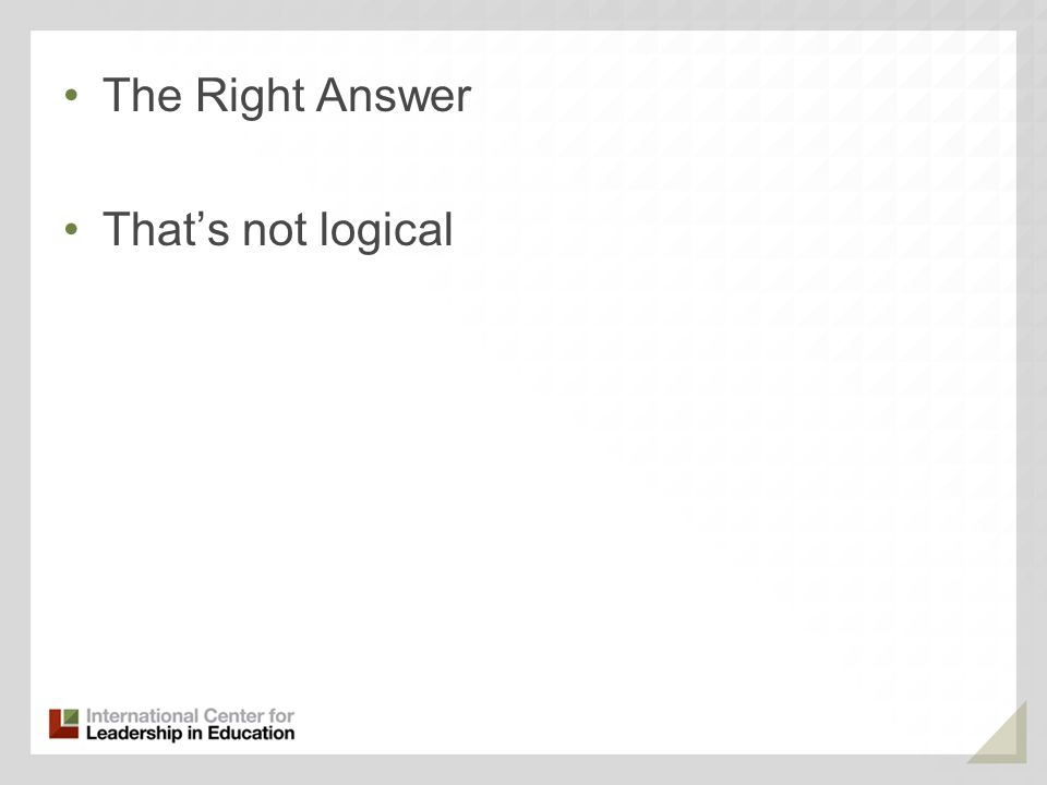 The Right Answer That's not logical 93