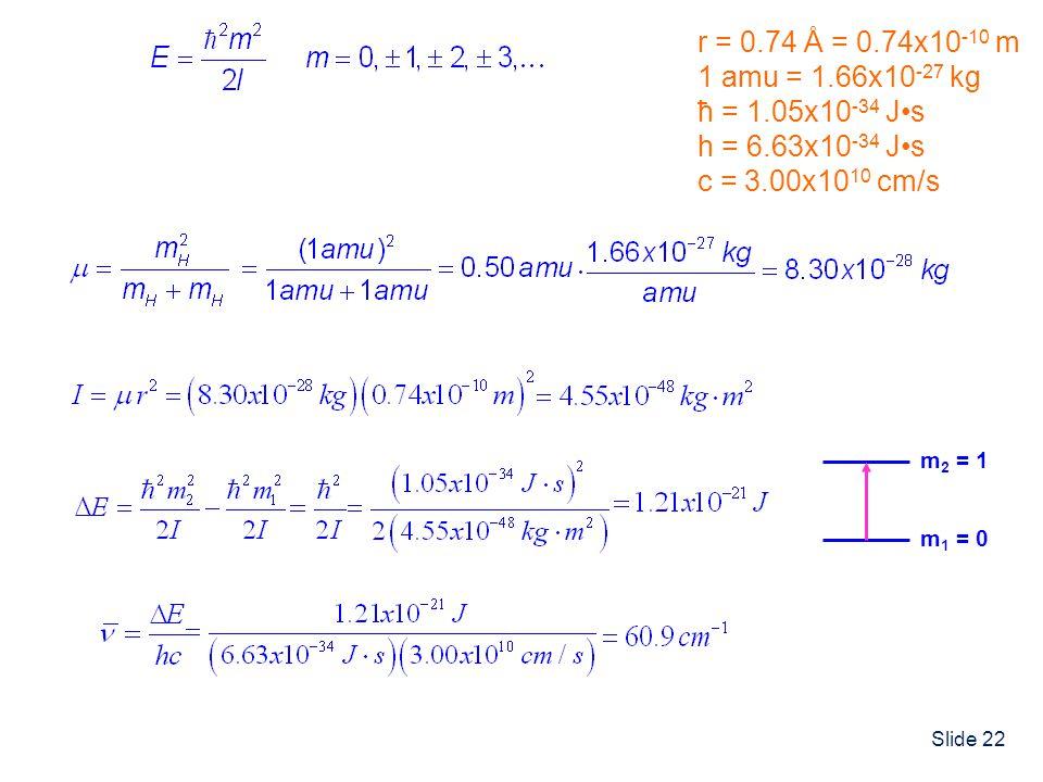 r = 0.74 Å = 0.74x10-10 m 1 amu = 1.66x10-27 kg ħ = 1.05x10-34 J•s