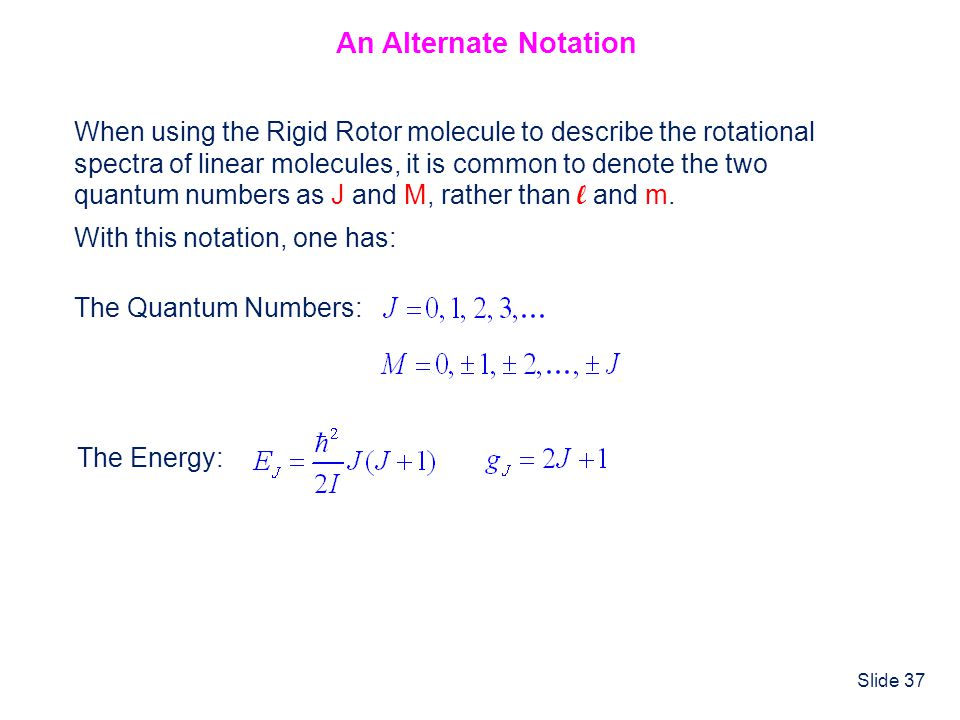 An Alternate Notation When using the Rigid Rotor molecule to describe the rotational. spectra of linear molecules, it is common to denote the two.