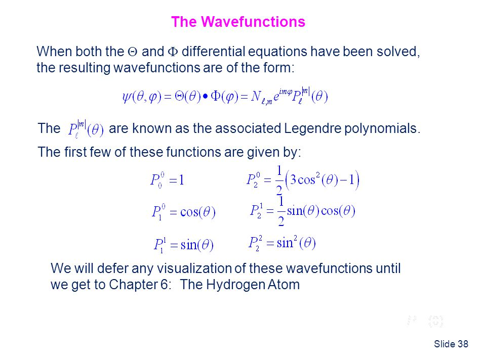 The Wavefunctions When both the  and  differential equations have been solved, the resulting wavefunctions are of the form: