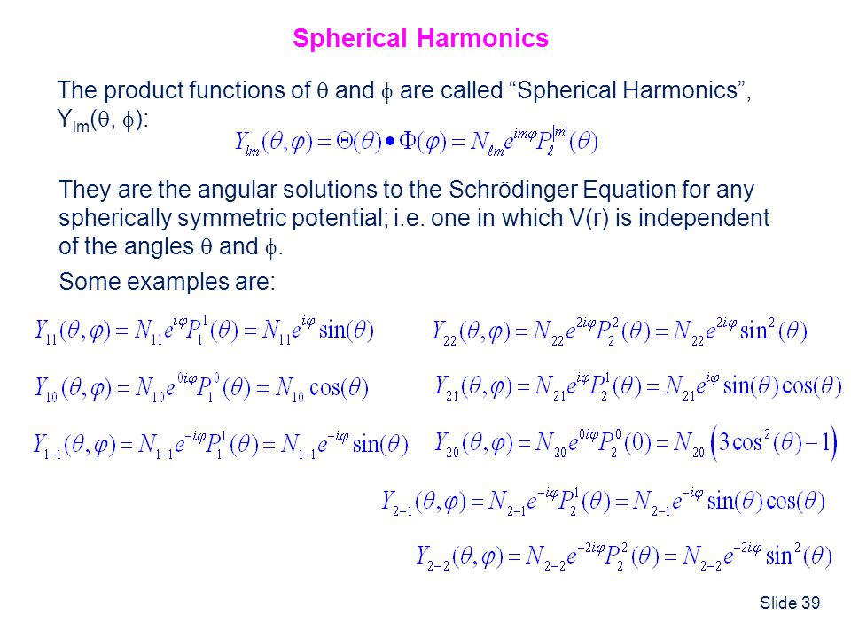 Spherical Harmonics The product functions of  and  are called Spherical Harmonics , Ylm(, ):