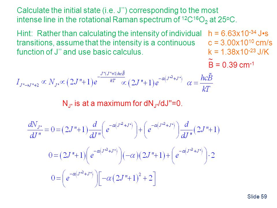 h = 6.63x10-34 J•s c = 3.00x1010 cm/s. k = 1.38x10-23 J/K. Calculate the initial state (i.e. J'') corresponding to the most.