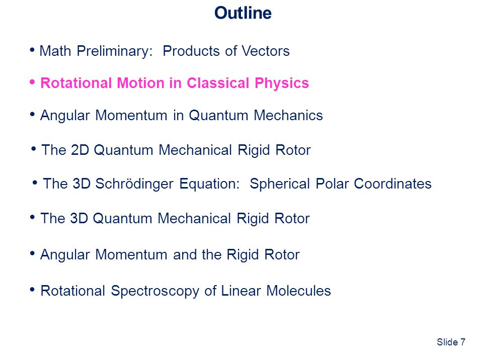 Outline • Math Preliminary: Products of Vectors. • Rotational Motion in Classical Physics. • The 3D Quantum Mechanical Rigid Rotor.