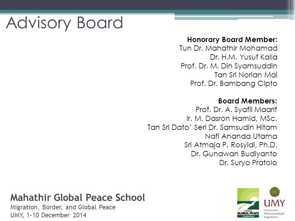 Advisory Board Honorary Board Member: Tun Dr. Mahathir Mohamad. Dr. H.M. Yusuf Kalla. Prof. Dr. M. Din Syamsuddin.